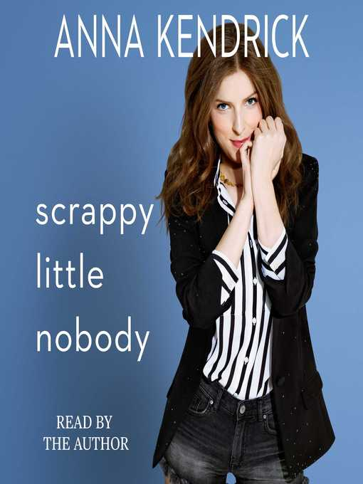 Title details for Scrappy Little Nobody by Anna Kendrick - Wait list